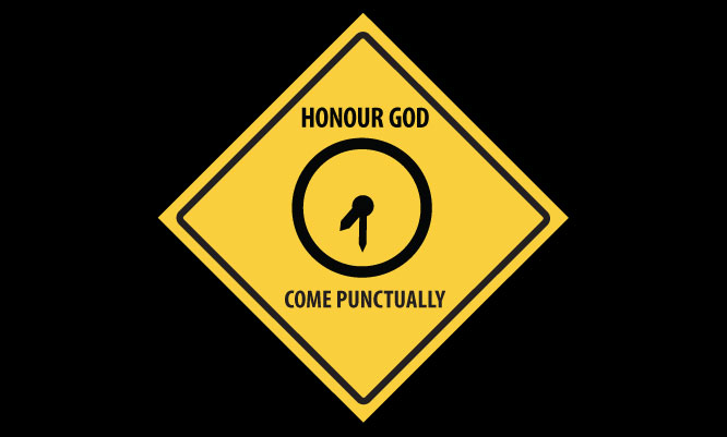 Honour God. Come Punctually.