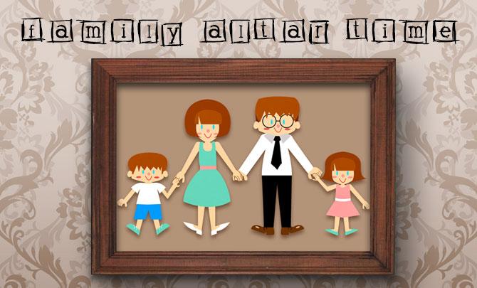 Family Altar Time