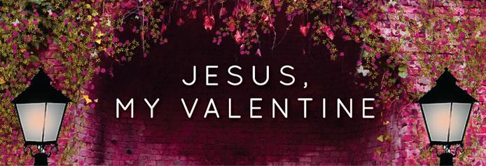 Jesus, My Valentine