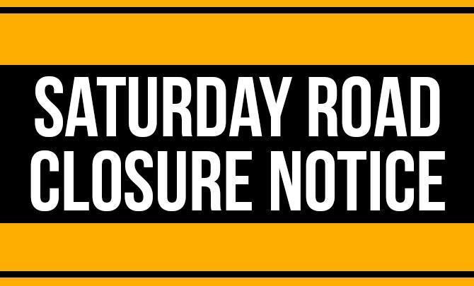 Saturday Road Closure Notice