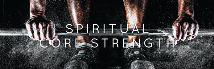 Spiritual Core Strength | Faith Community Baptist Church